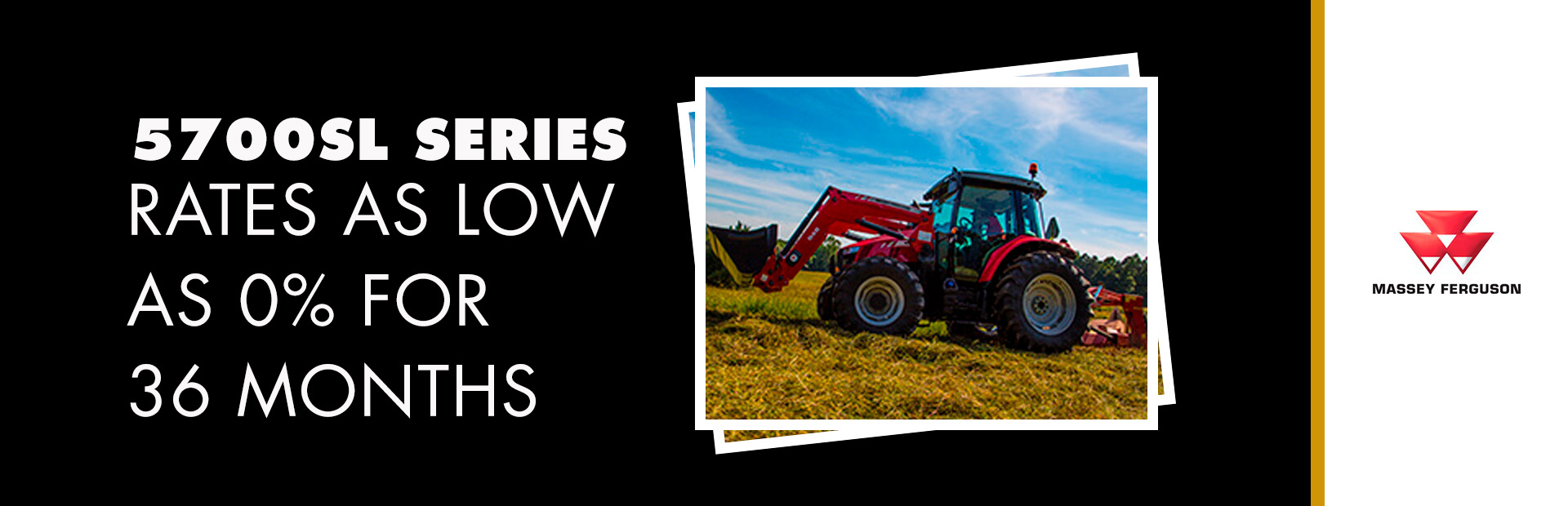 Massey Ferguson: 5700SL Series - Rates as low as 0% for 36 Months